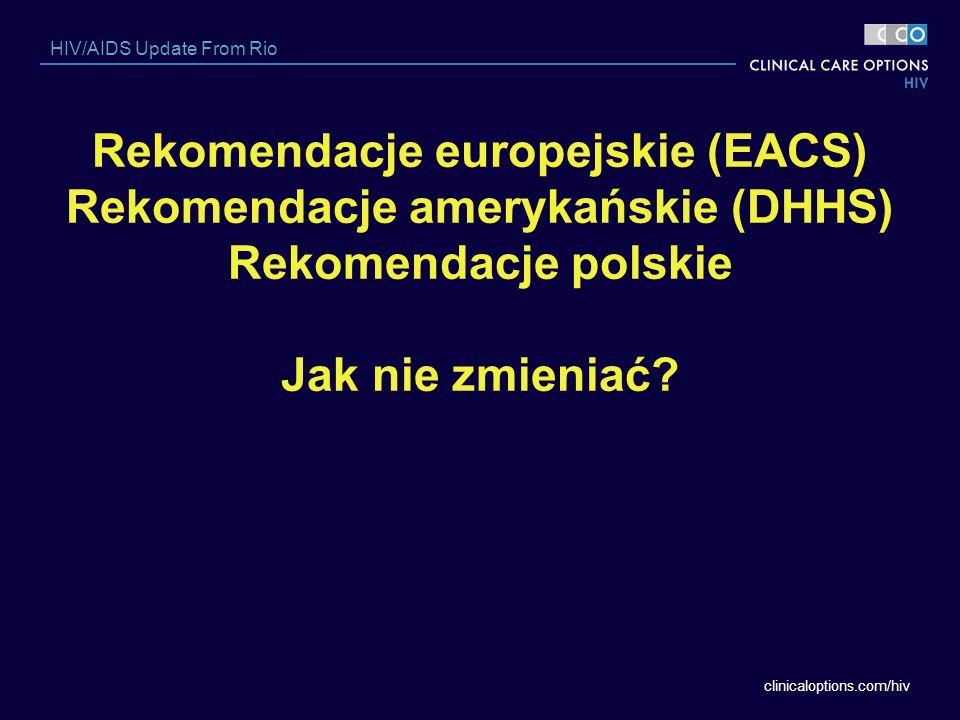Rekomendacje europejskie (EACS) Rekomendacje amerykańskie (DHHS) Rekomendacje polskie Jak nie zmieniać