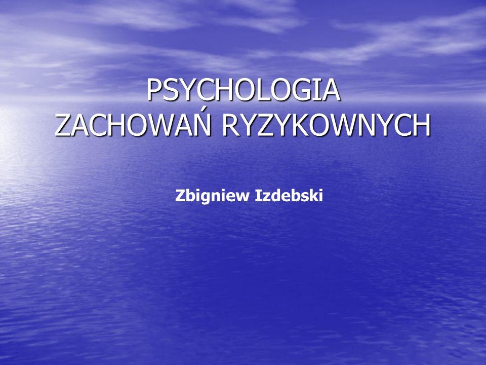 PSYCHOLOGIA ZACHOWAŃ RYZYKOWNYCH