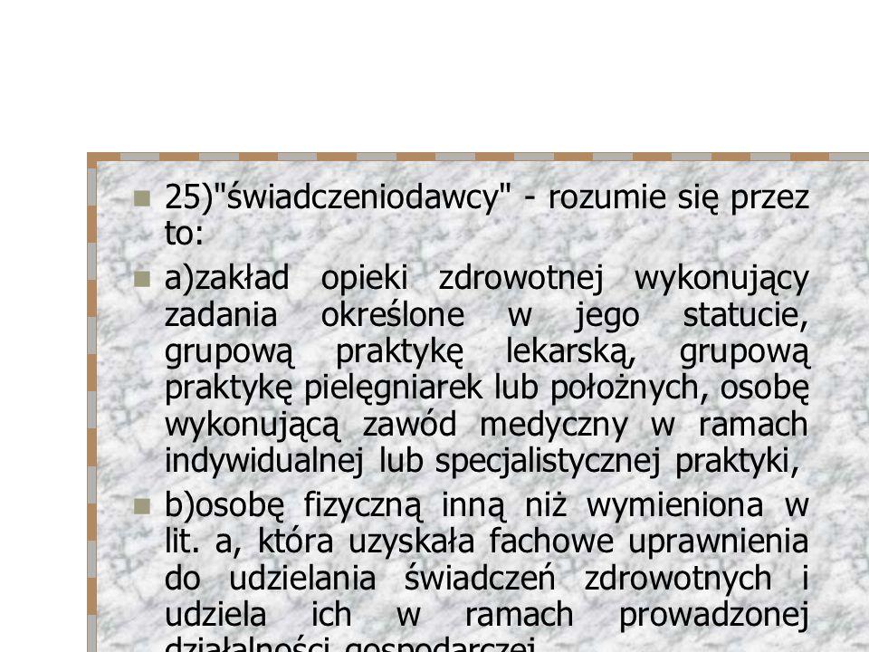 25) świadczeniodawcy - rozumie się przez to: