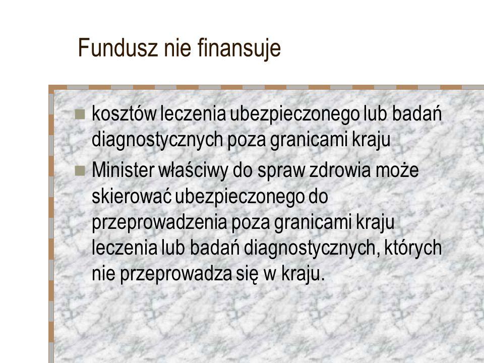 Fundusz nie finansuje kosztów leczenia ubezpieczonego lub badań diagnostycznych poza granicami kraju.