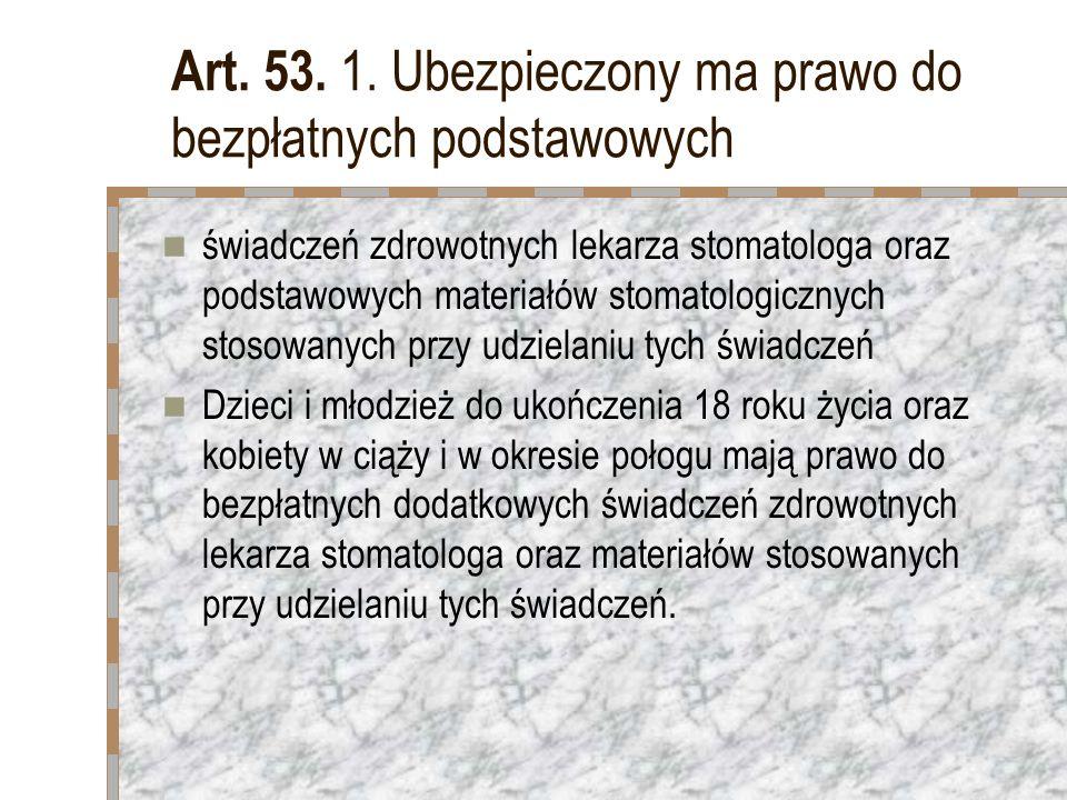 Art. 53. 1. Ubezpieczony ma prawo do bezpłatnych podstawowych