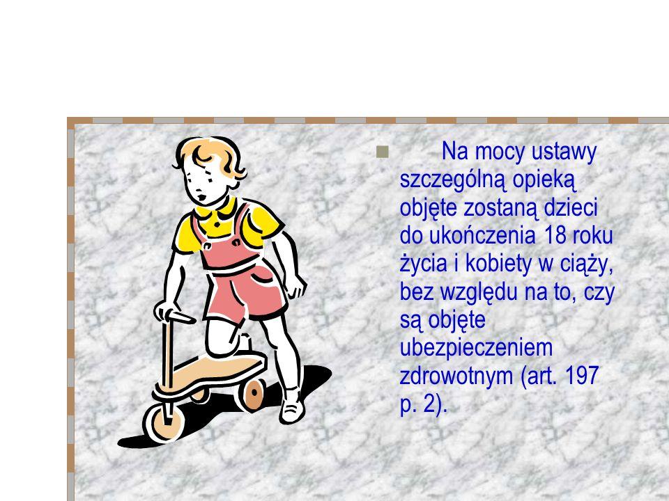 Na mocy ustawy szczególną opieką objęte zostaną dzieci do ukończenia 18 roku życia i kobiety w ciąży, bez względu na to, czy są objęte ubezpieczeniem zdrowotnym (art.