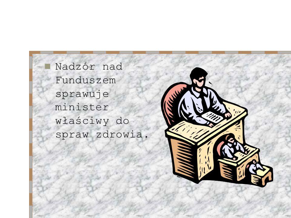 Nadzór nad Funduszem sprawuje minister właściwy do spraw zdrowia.