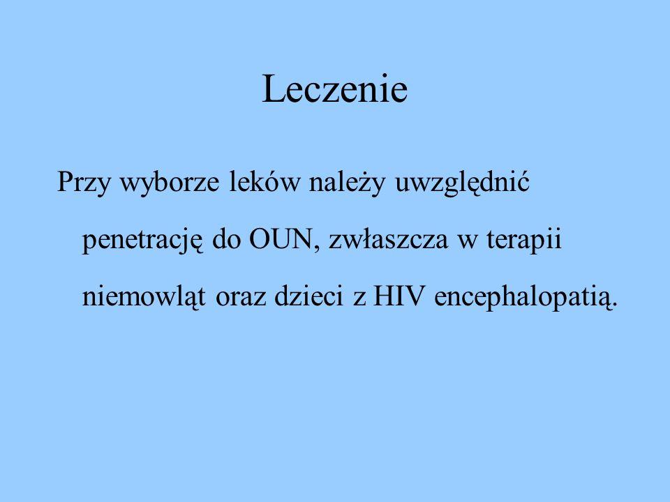 LeczeniePrzy wyborze leków należy uwzględnić penetrację do OUN, zwłaszcza w terapii niemowląt oraz dzieci z HIV encephalopatią.