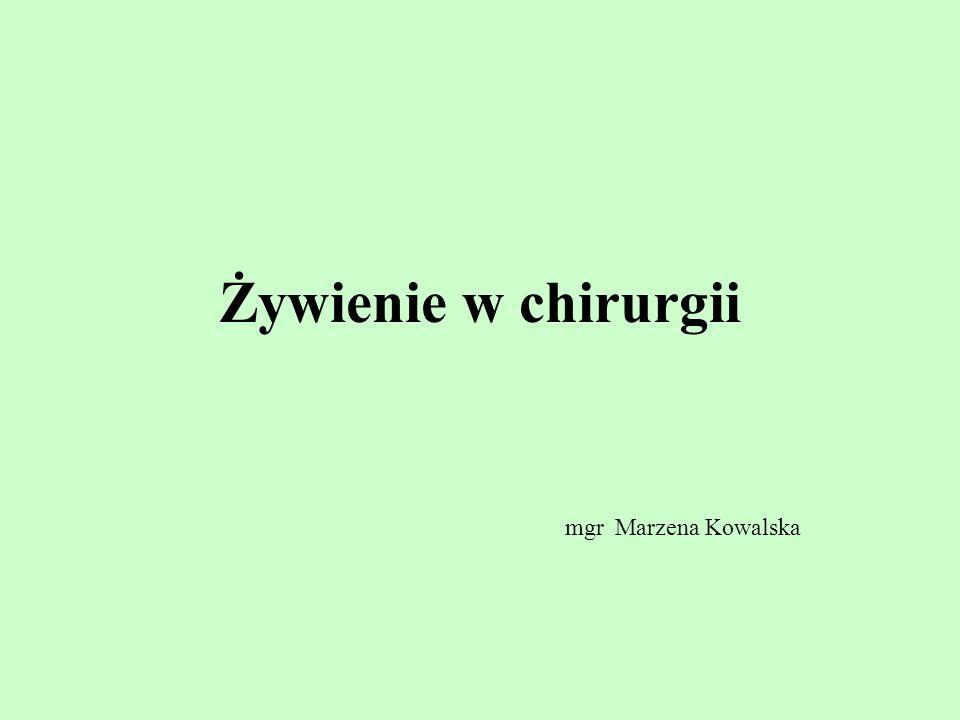 Żywienie w chirurgii mgr Marzena Kowalska