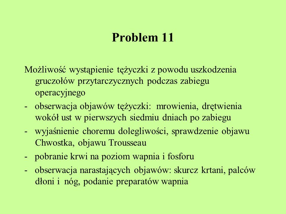 Problem 11 Możliwość wystąpienie tężyczki z powodu uszkodzenia gruczołów przytarczycznych podczas zabiegu operacyjnego.