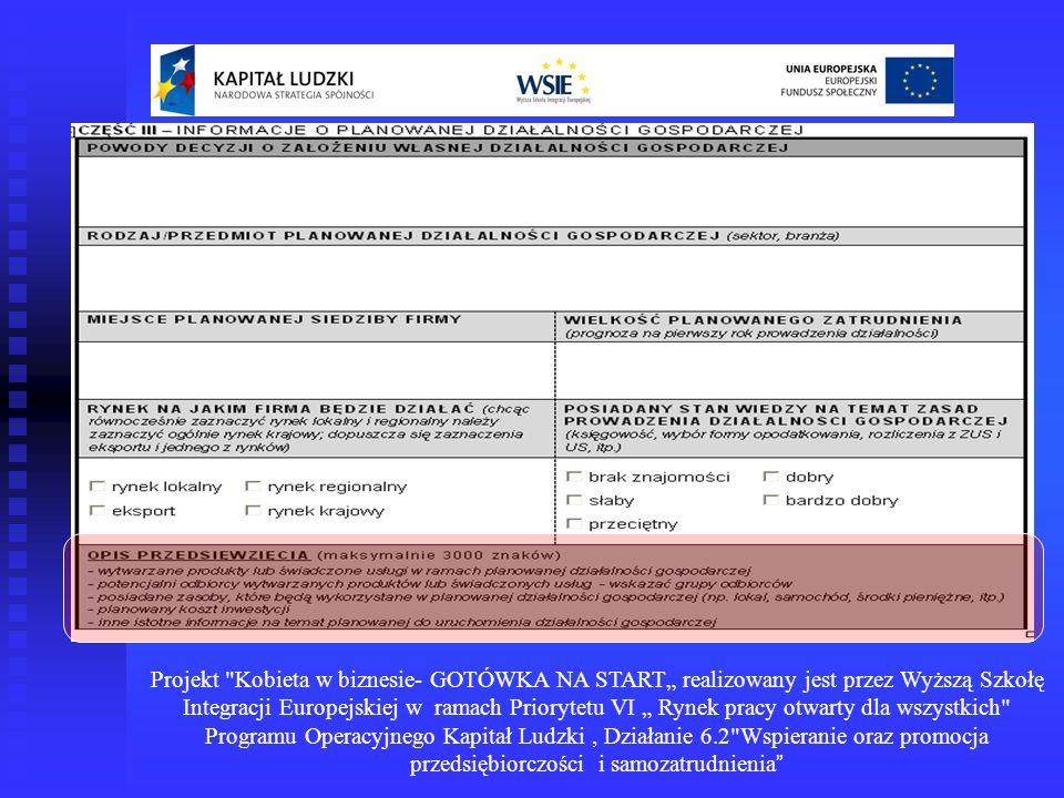 """Projekt Kobieta w biznesie- GOTÓWKA NA START"""" realizowany jest przez Wyższą Szkołę Integracji Europejskiej w ramach Priorytetu VI """" Rynek pracy otwarty dla wszystkich Programu Operacyjnego Kapitał Ludzki , Działanie 6.2 Wspieranie oraz promocja przedsiębiorczości i samozatrudnienia"""