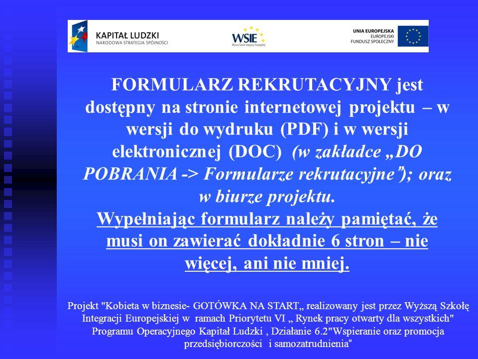 """FORMULARZ REKRUTACYJNY jest dostępny na stronie internetowej projektu – w wersji do wydruku (PDF) i w wersji elektronicznej (DOC) (w zakładce """"DO POBRANIA -> Formularze rekrutacyjne ); oraz w biurze projektu."""