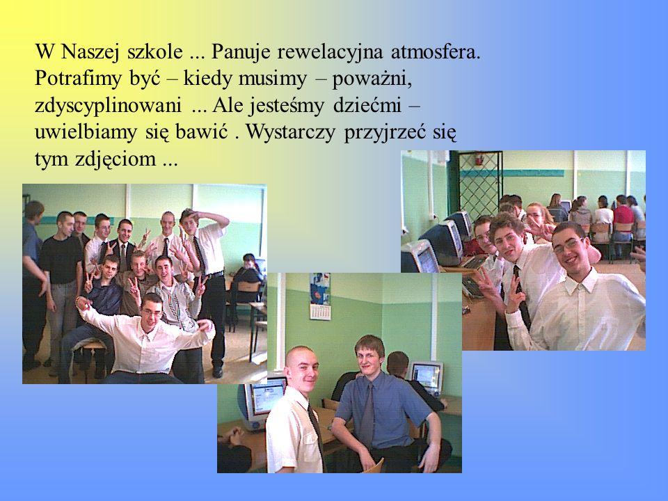 W Naszej szkole. Panuje rewelacyjna atmosfera