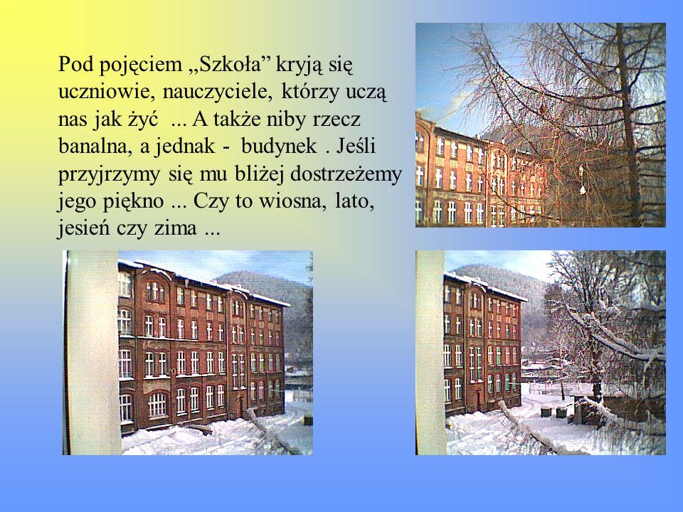 """Pod pojęciem """"Szkoła kryją się uczniowie, nauczyciele, którzy uczą nas jak żyć ..."""