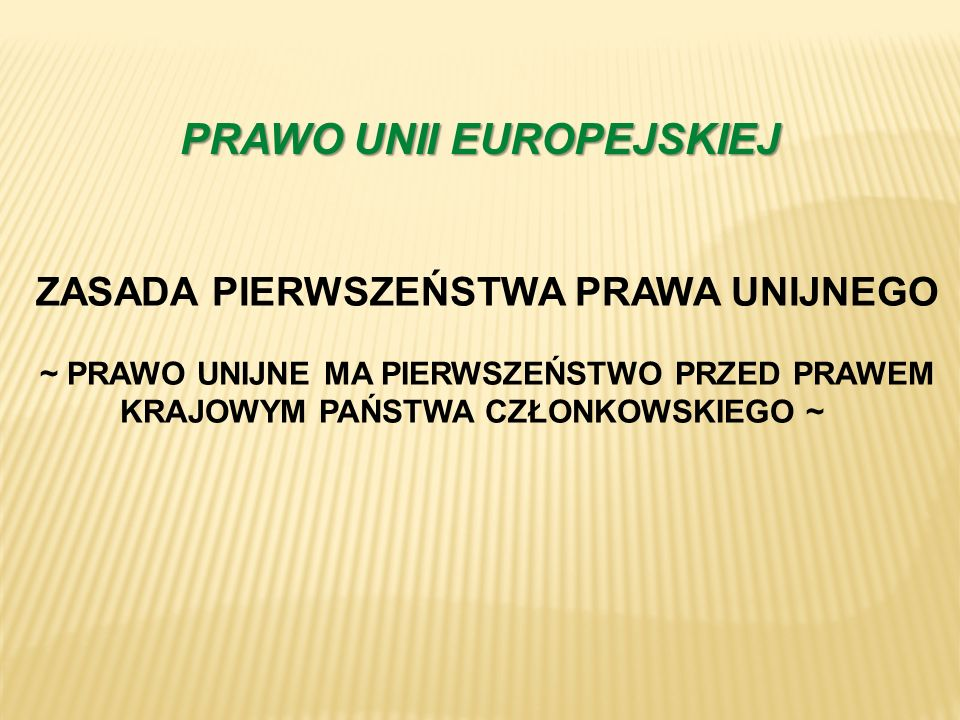 PRAWO UNII EUROPEJSKIEJ ZASADA PIERWSZEŃSTWA PRAWA UNIJNEGO
