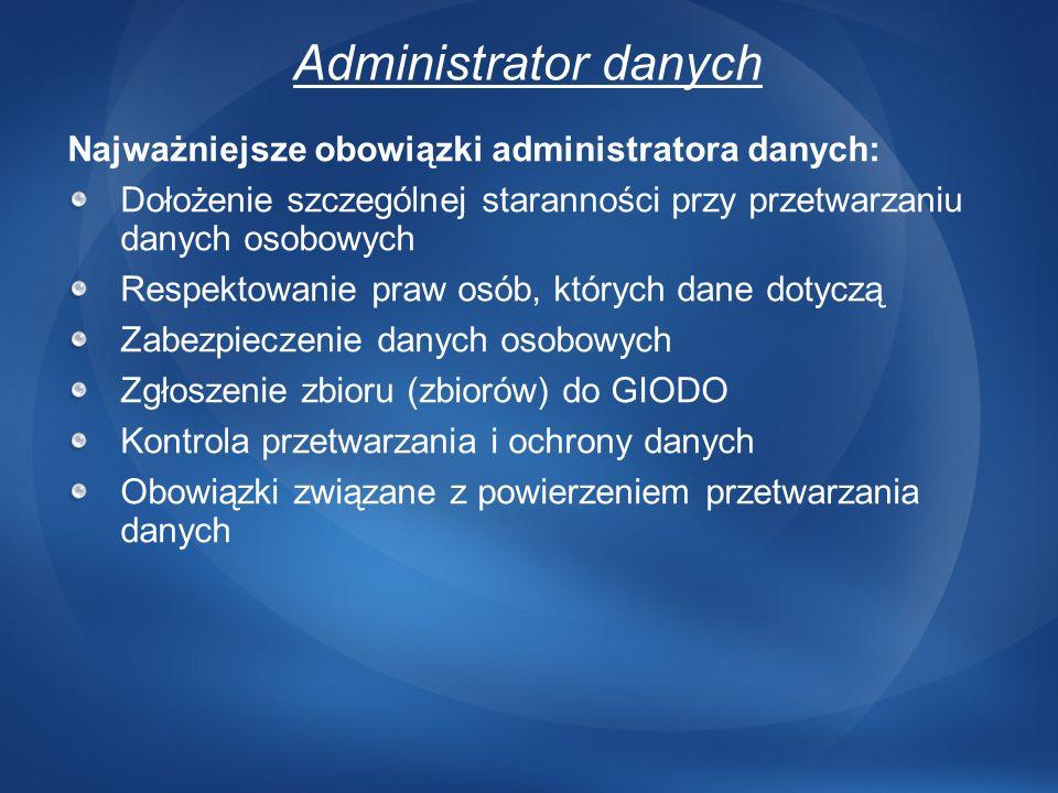 Administrator danych Najważniejsze obowiązki administratora danych: