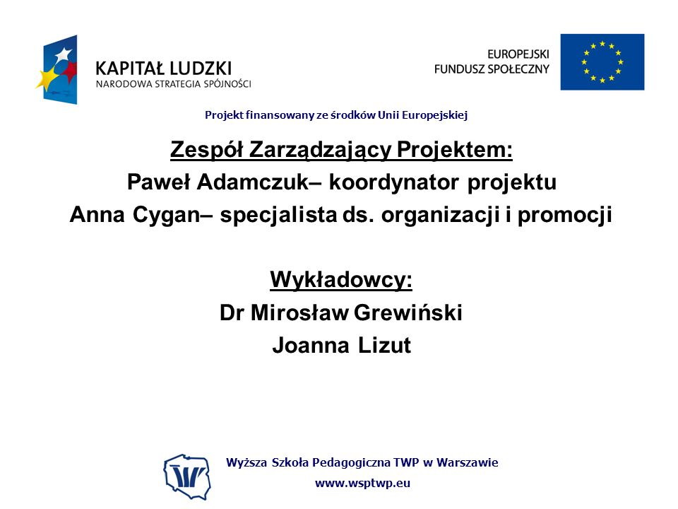 Zespół Zarządzający Projektem: Paweł Adamczuk– koordynator projektu