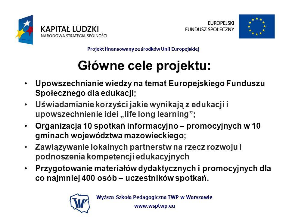 Główne cele projektu: Upowszechnianie wiedzy na temat Europejskiego Funduszu Społecznego dla edukacji;