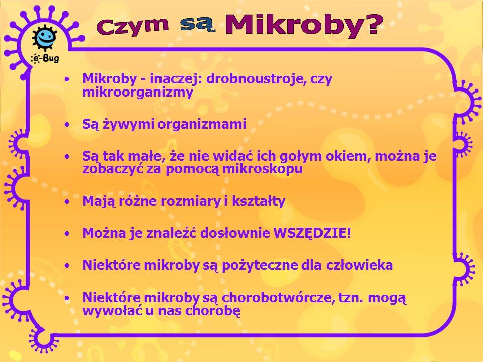 Mikroby Czym. są. Mikroby - inaczej: drobnoustroje, czy mikroorganizmy. Są żywymi organizmami.