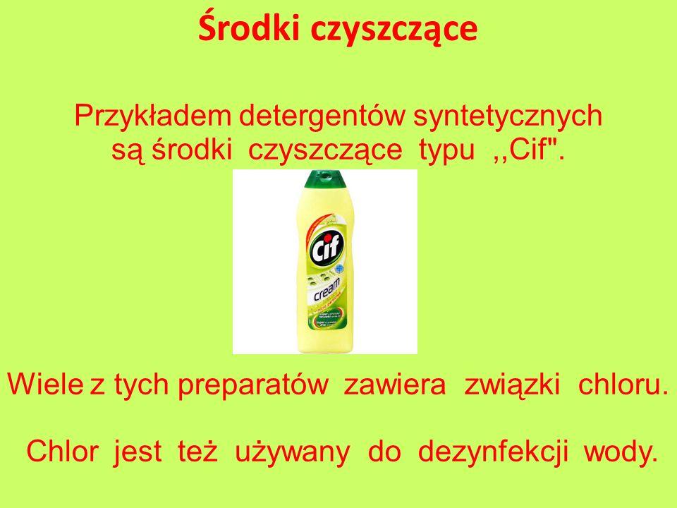 Środki czyszczącePrzykładem detergentów syntetycznych są środki czyszczące typu ,,Cif .