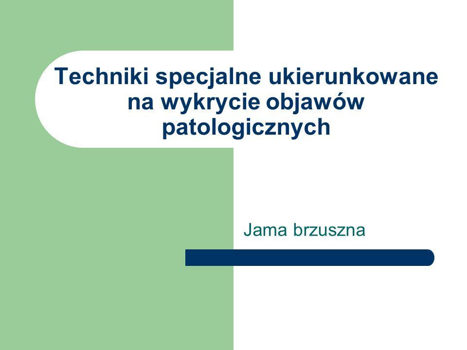 Techniki specjalne ukierunkowane na wykrycie objawów patologicznych