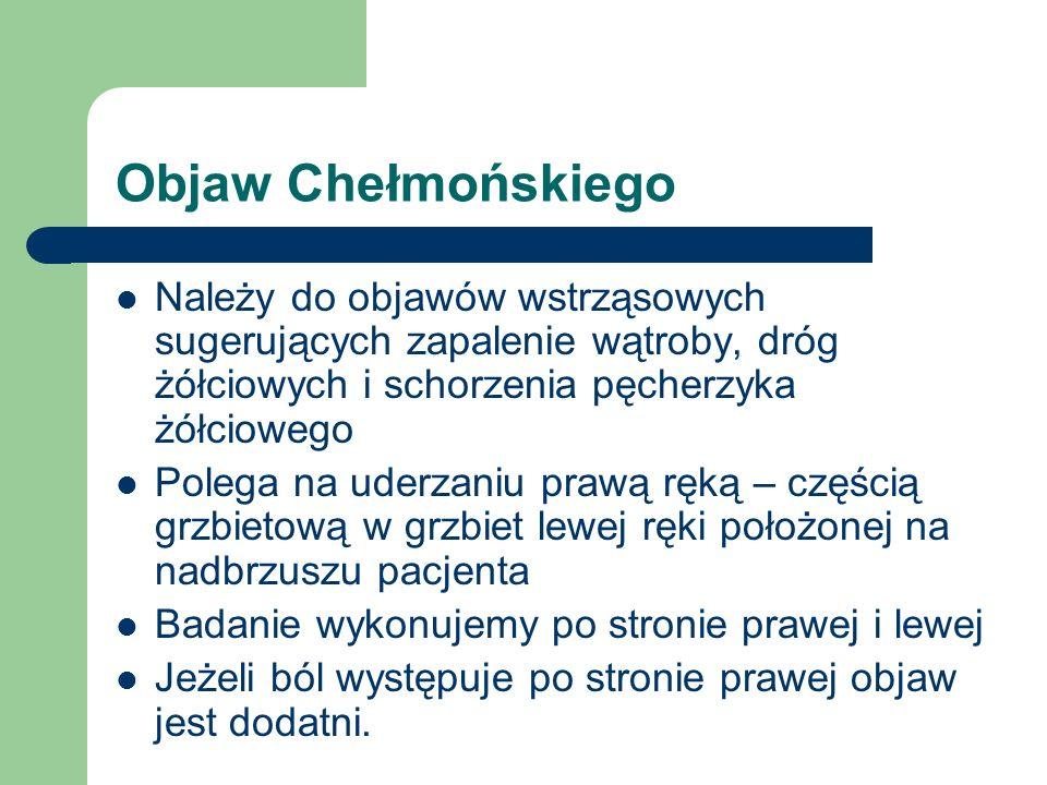 Objaw Chełmońskiego Należy do objawów wstrząsowych sugerujących zapalenie wątroby, dróg żółciowych i schorzenia pęcherzyka żółciowego.