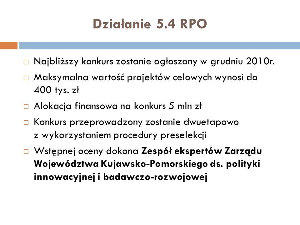 Działanie 5.4 RPONajbliższy konkurs zostanie ogłoszony w grudniu 2010r. Maksymalna wartość projektów celowych wynosi do 400 tys. zł.