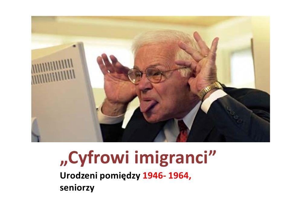 """""""Cyfrowi imigranci Urodzeni pomiędzy 1946- 1964, seniorzy"""