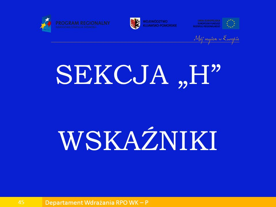 "SEKCJA ""H WSKAŹNIKI 45 Departament Wdrażania RPO WK – P"