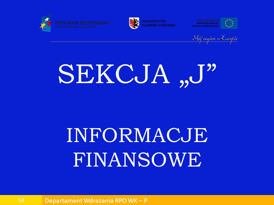"SEKCJA ""J INFORMACJE FINANSOWE 54 Departament Wdrażania RPO WK – P"