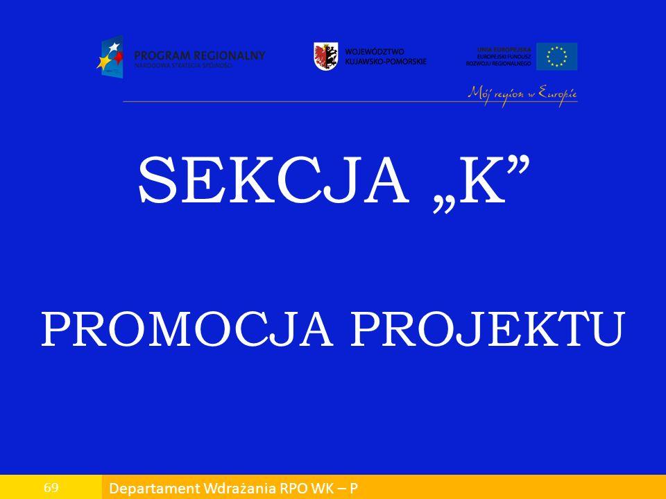 "SEKCJA ""K PROMOCJA PROJEKTU 69 Departament Wdrażania RPO WK – P"