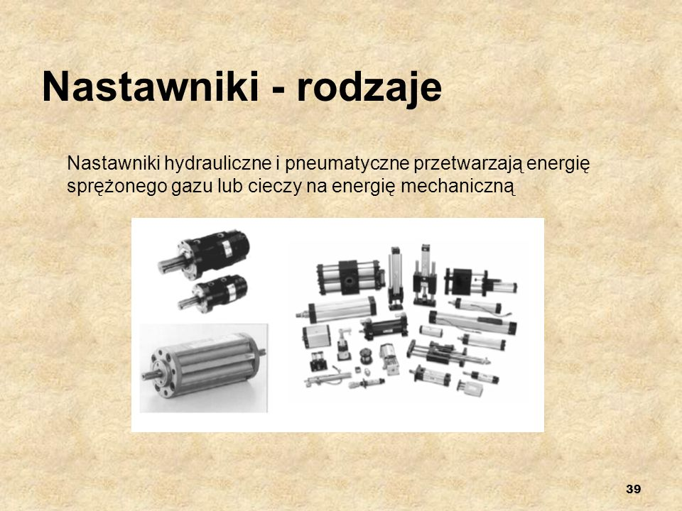 Nastawniki - rodzajeNastawniki hydrauliczne i pneumatyczne przetwarzają energię sprężonego gazu lub cieczy na energię mechaniczną.