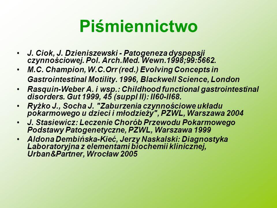 Piśmiennictwo J. Ciok, J. Dzieniszewski - Patogeneza dyspepsji czynnościowej. Pol. Arch.Med. Wewn.1998;99:5662.