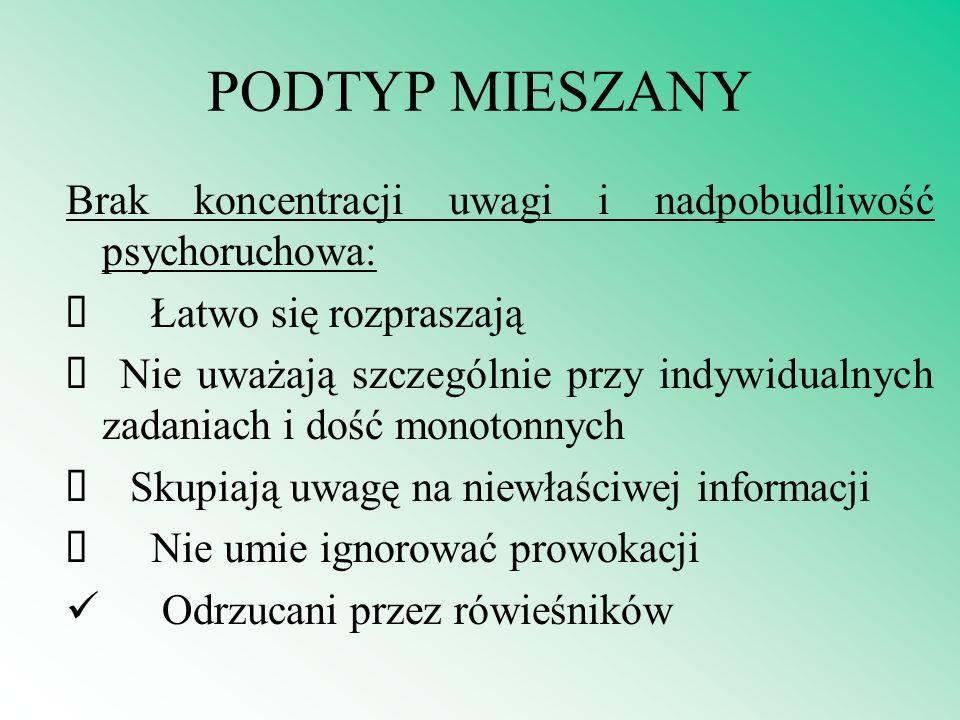 PODTYP MIESZANY Brak koncentracji uwagi i nadpobudliwość psychoruchowa: ü Łatwo się rozpraszają.