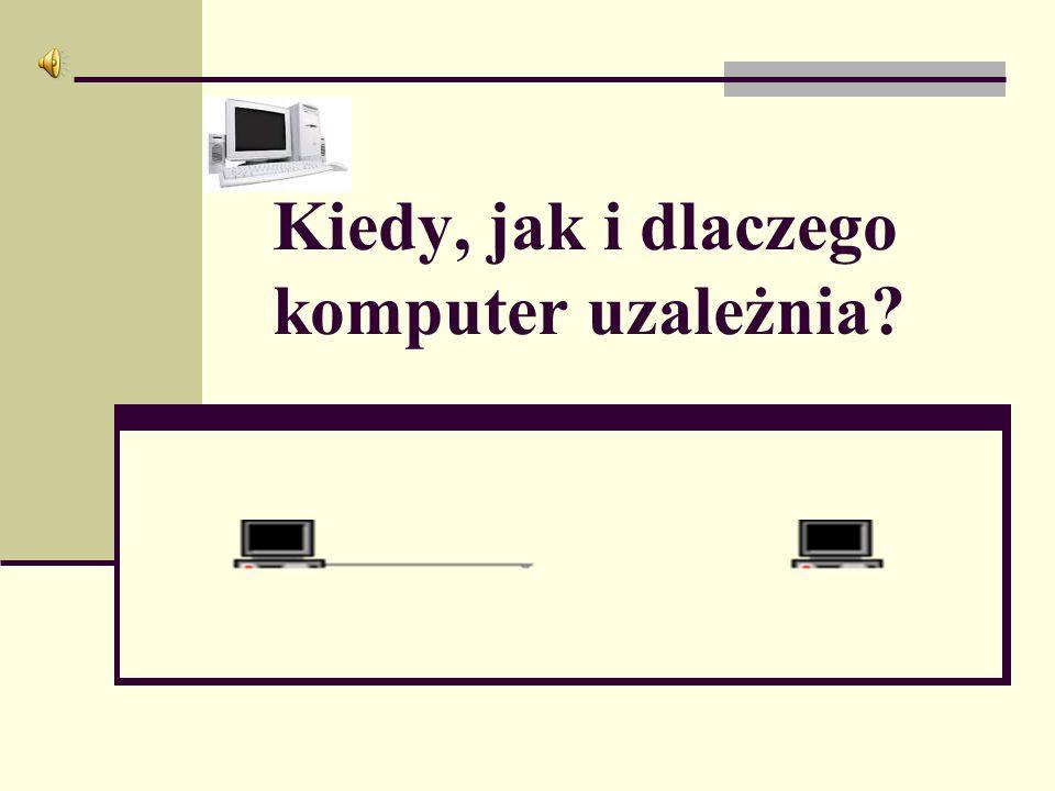 Kiedy, jak i dlaczego komputer uzależnia