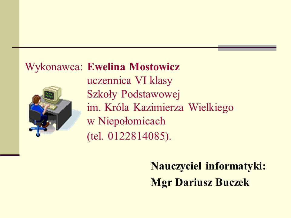 Wykonawca: Ewelina Mostowicz uczennica VI klasy Szkoły Podstawowej im