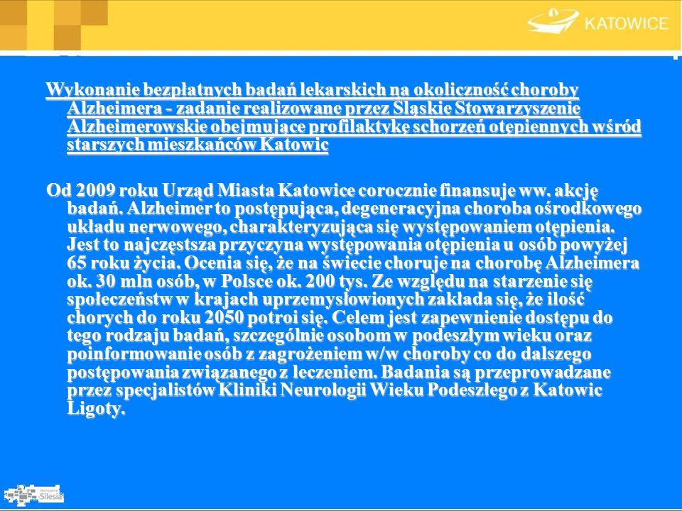 Wykonanie bezpłatnych badań lekarskich na okoliczność choroby Alzheimera - zadanie realizowane przez Śląskie Stowarzyszenie Alzheimerowskie obejmujące profilaktykę schorzeń otępiennych wśród starszych mieszkańców Katowic