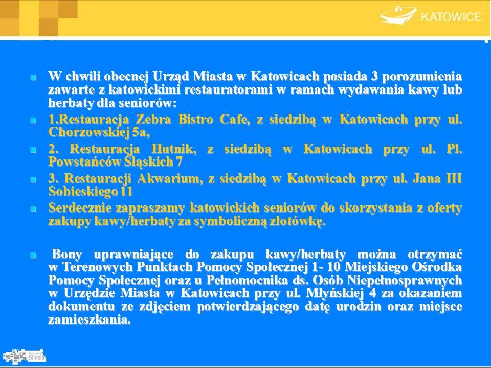 W chwili obecnej Urząd Miasta w Katowicach posiada 3 porozumienia zawarte z katowickimi restauratorami w ramach wydawania kawy lub herbaty dla seniorów:
