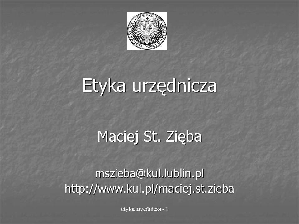 Etyka urzędnicza Maciej St. Zięba mszieba@kul.lublin.pl