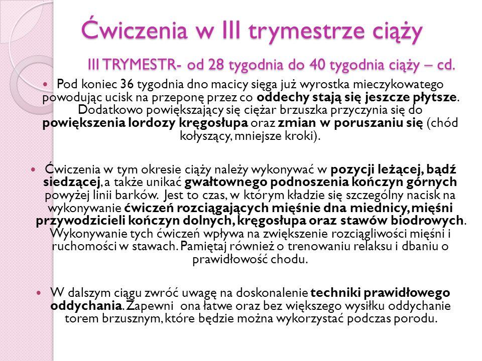 Ćwiczenia w III trymestrze ciąży III TRYMESTR- od 28 tygodnia do 40 tygodnia ciąży – cd.