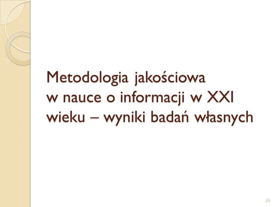 Metodologia jakościowa w nauce o informacji w XXI wieku – wyniki badań własnych