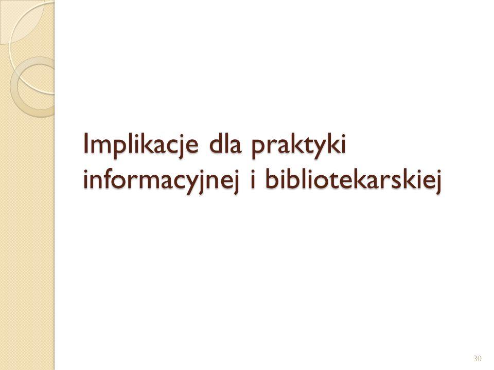 Implikacje dla praktyki informacyjnej i bibliotekarskiej