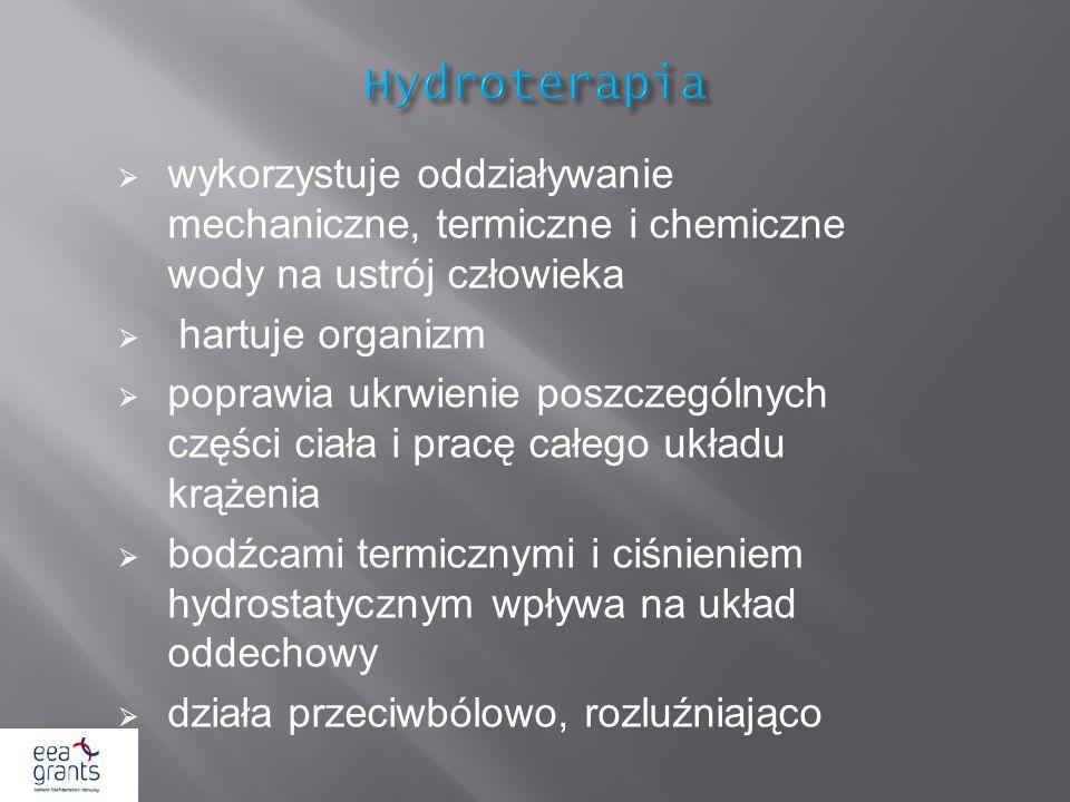 Hydroterapiawykorzystuje oddziaływanie mechaniczne, termiczne i chemiczne wody na ustrój człowieka.