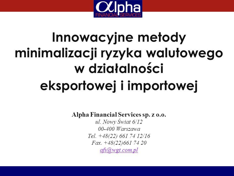 Innowacyjne metody minimalizacji ryzyka walutowego w działalności eksportowej i importowej Alpha Financial Services sp.