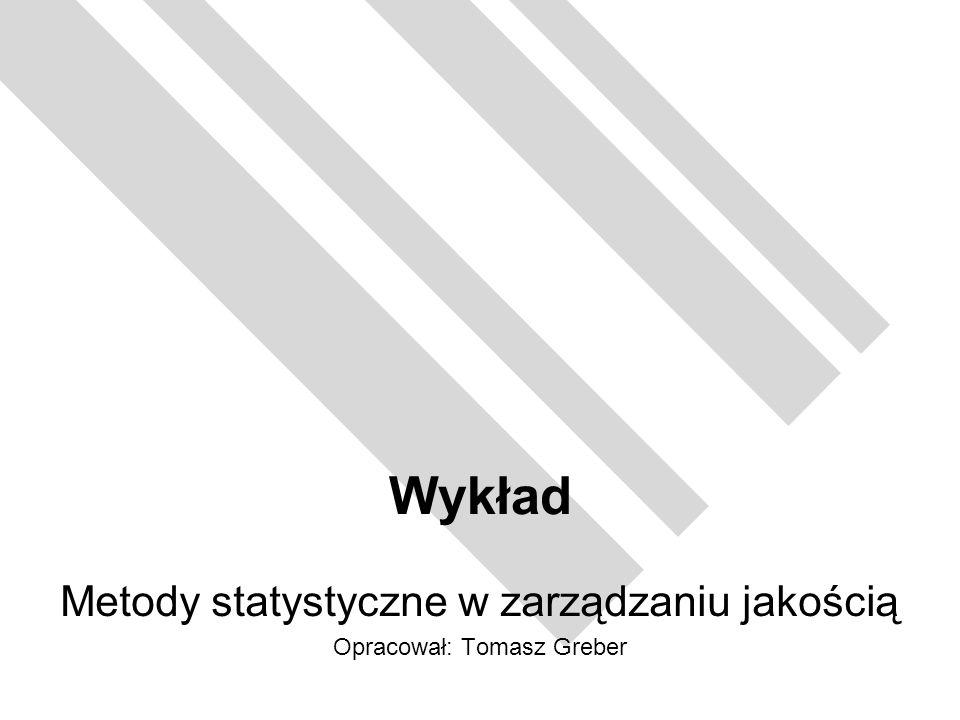 Metody statystyczne w zarządzaniu jakością Opracował: Tomasz Greber