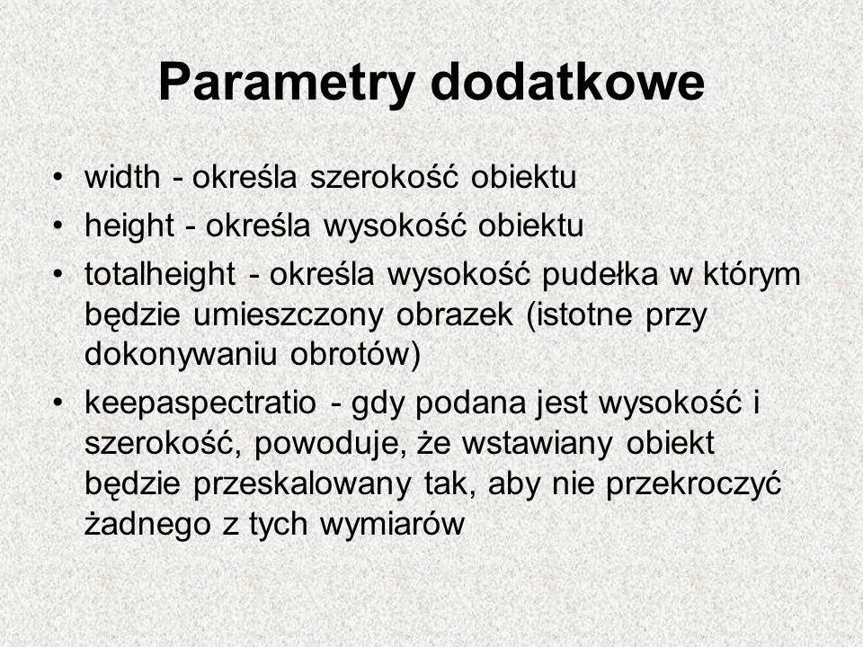 Parametry dodatkowe width - określa szerokość obiektu