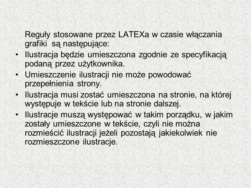 Reguły stosowane przez LATEXa w czasie włączania grafiki są następujące: