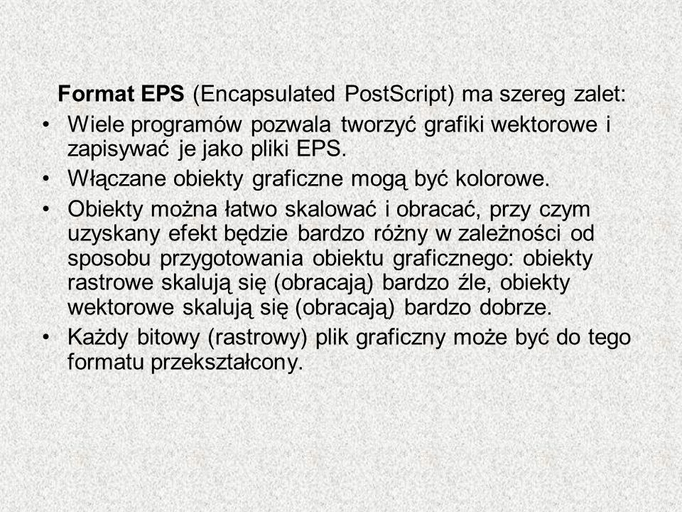 Format EPS (Encapsulated PostScript) ma szereg zalet: