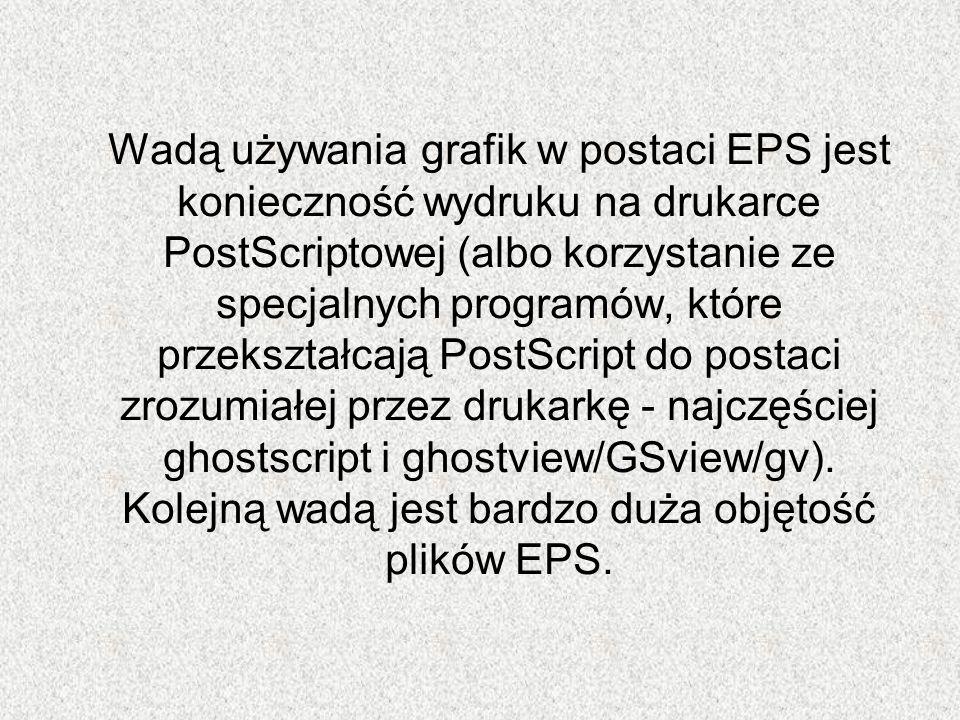 Wadą używania grafik w postaci EPS jest konieczność wydruku na drukarce PostScriptowej (albo korzystanie ze specjalnych programów, które przekształcają PostScript do postaci zrozumiałej przez drukarkę - najczęściej ghostscript i ghostview/GSview/gv).