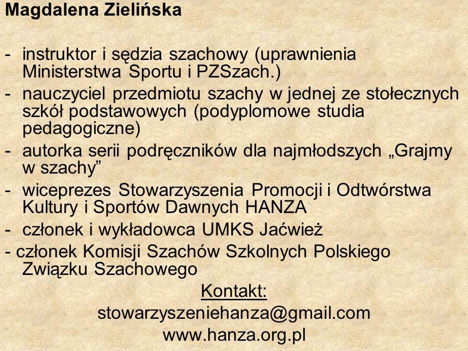 Magdalena Zielińskainstruktor i sędzia szachowy (uprawnienia Ministerstwa Sportu i PZSzach.)