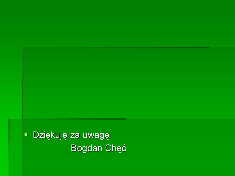 Dziękuję za uwagę Bogdan Chęć