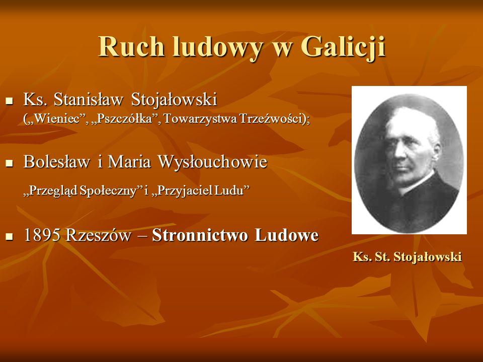 """Ruch ludowy w Galicji Ks. Stanisław Stojałowski (""""Wieniec , """"Pszczółka , Towarzystwa Trzeźwości); Bolesław i Maria Wysłouchowie."""