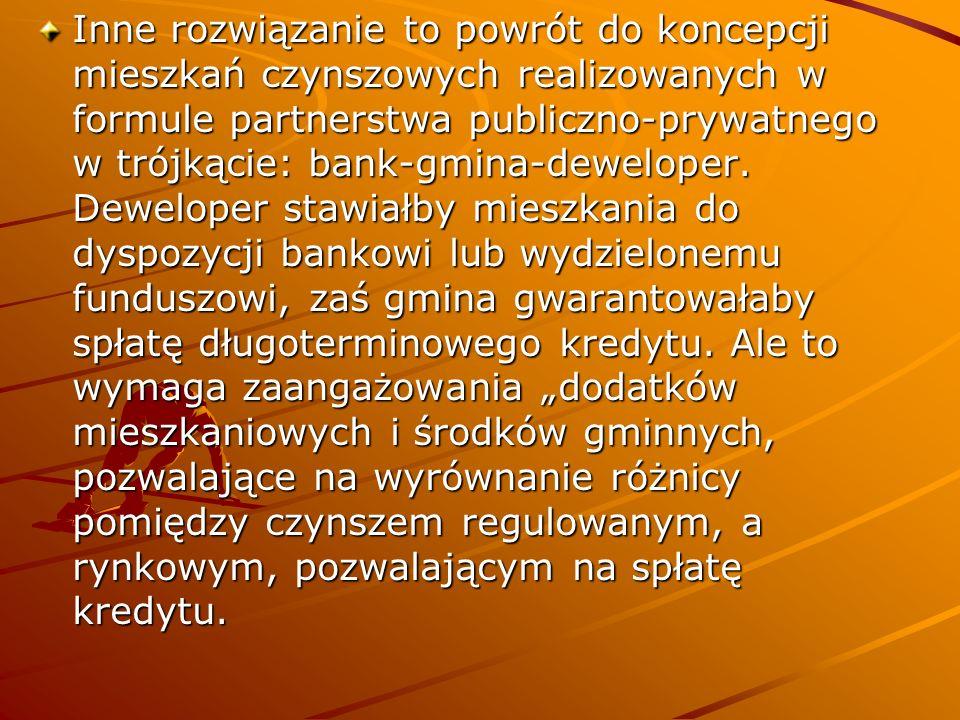 Inne rozwiązanie to powrót do koncepcji mieszkań czynszowych realizowanych w formule partnerstwa publiczno-prywatnego w trójkącie: bank-gmina-deweloper.