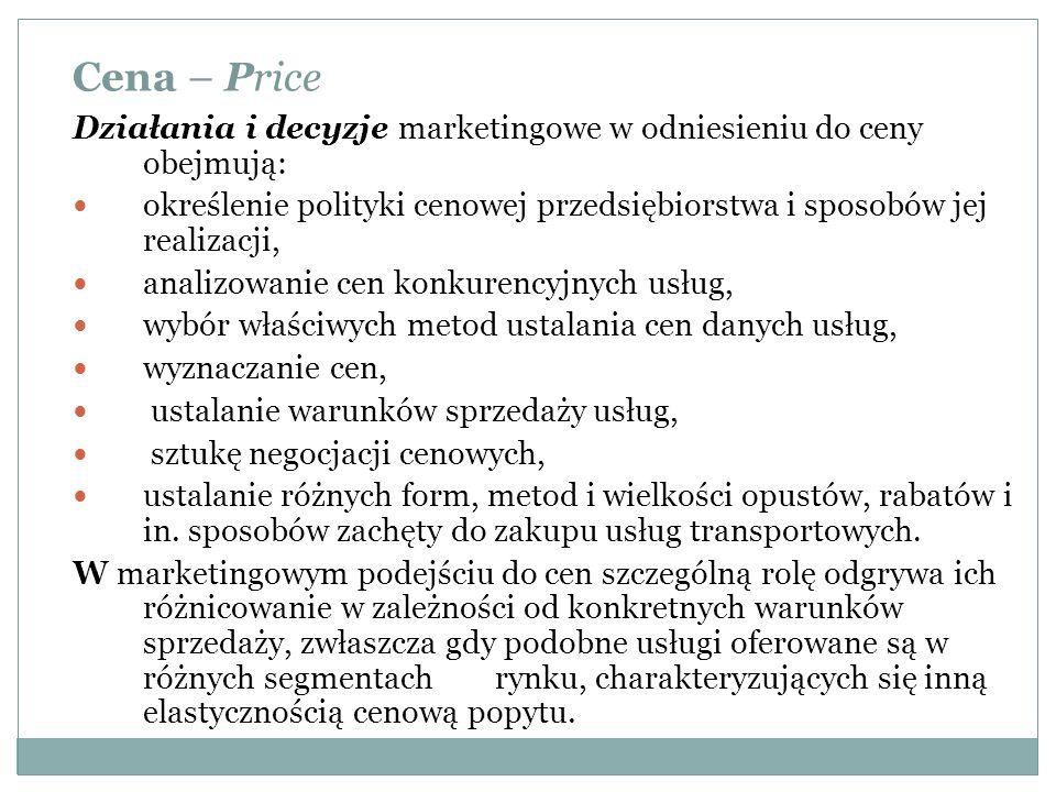 Cena – PriceDziałania i decyzje marketingowe w odniesieniu do ceny obejmują: określenie polityki cenowej przedsiębiorstwa i sposobów jej realizacji,